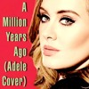 A Million Years Ago (Adele Cover)