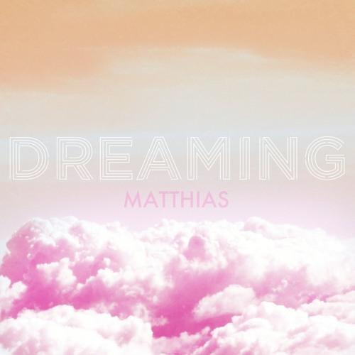 Dreaming - Matthias Original Song