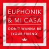 Euphonik & Mi Casa - Don't Wanna Be (Your Friend)