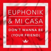 Euphonik & Mi Casa - Don't Wanna Be (Your Friend)