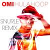 OMI - Hula Hoop (Snurle Remix)