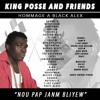 King Posse And Friends Nou Pap Janm Bliyew [ Hommage a Black Alex ]