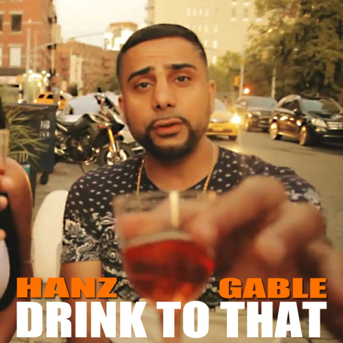 Hanz Gable: Drink To That (Remixes)