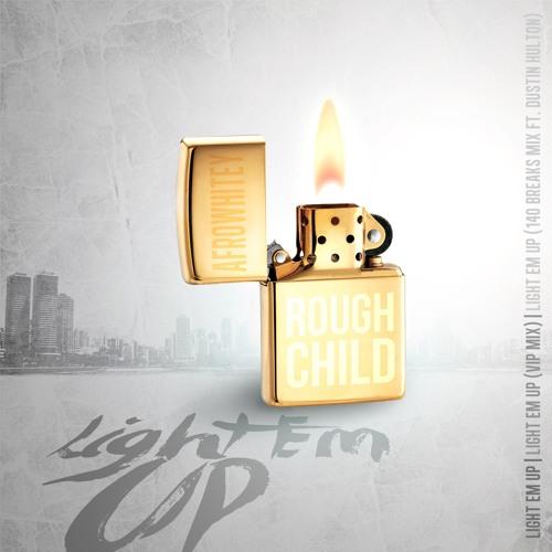 Rough Child & AfroWhitey - Light Em Up (140 Breaks Mix Feat Dustin Hulton)