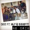 Case - No Crib (Ft MLP & GigaByte( Machinne Beatz - Maphina REcords)