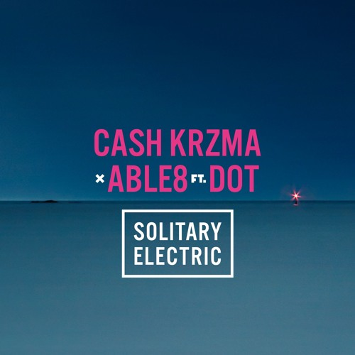 Cash KRZMA & Able8 - Solitary Electric (ft. Dot)