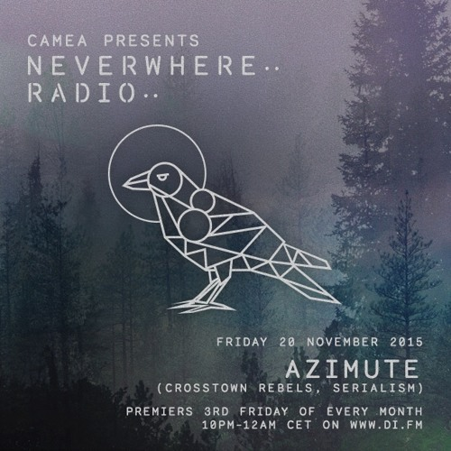 Camea Presents Neverwhere Radio 008 Feat. Azimute (Serialism, Crosstown Rebels)