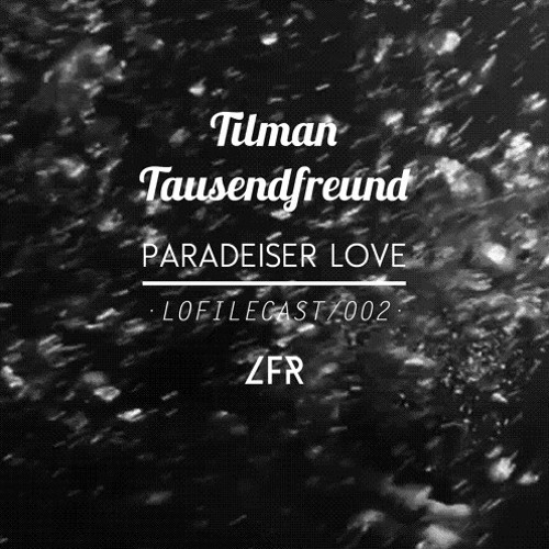 Lofilecast002 - Tilman Tausendfreund - Paradeiser love