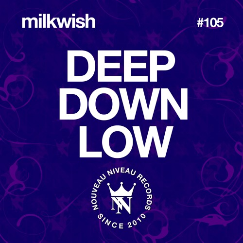 Milkwish - Deep Down Low (OUT NOW!) * Nouveau Niveau Records