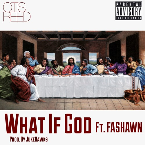 Otis Reed - What If God (ft. Fashawn)