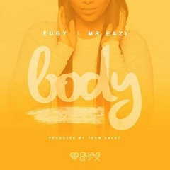 Eugy (@eugyofficial) ft Mr. Eazi (@mreazi) - Body [Prod. by @TeamSalut]