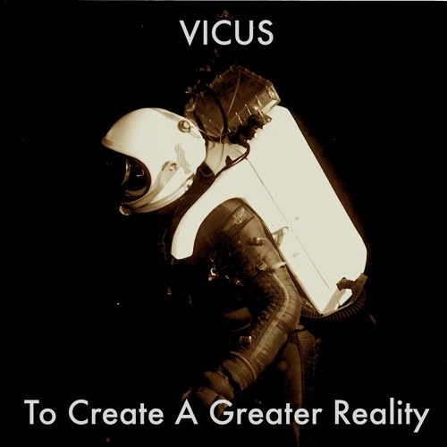 To Create A Greater Reality - Vicus