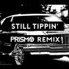 Still Tippin' (Prismodified by Prismo)