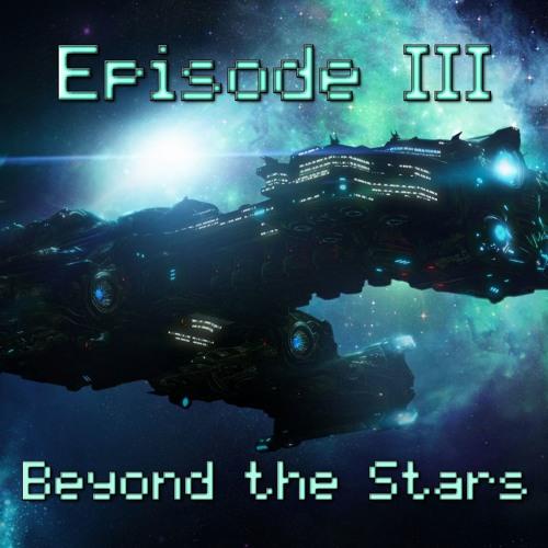 Episode III: Beyond the Stars