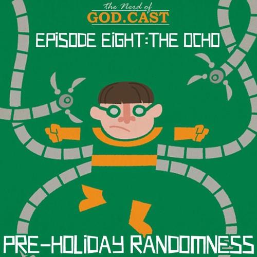 Episode 8 (THE OCHO)//Pre-Holiday Randomness