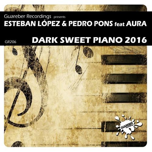 Esteban Lopez & Pedro Pons feat Aura-Dark Sweet Piano 2016(Original mix)