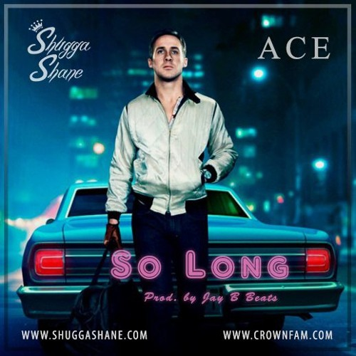 So Long - Shugga Shane Ft. Ace [prod. By Jay B Beats]