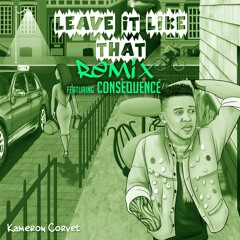 Leave It Like That REmix - Kam Corvet Feat Consequence