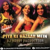 Piya Ke Bazaar Mein (Remix) - DJ Maddy Production 2015