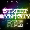 Street Dynasty Ft. MSD - Watch Tip(Watch Me Get Ticked Off)