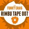 Rimbu Tape 007 (Guest Funky Craig)