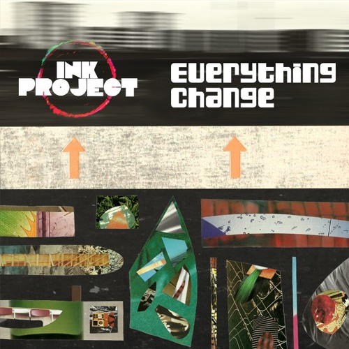 Ink Project - Everything Change
