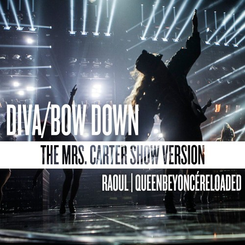 Beyonc diva bow down the mrs carter show version raoul qbr 39 s edit by - Beyonce diva download ...