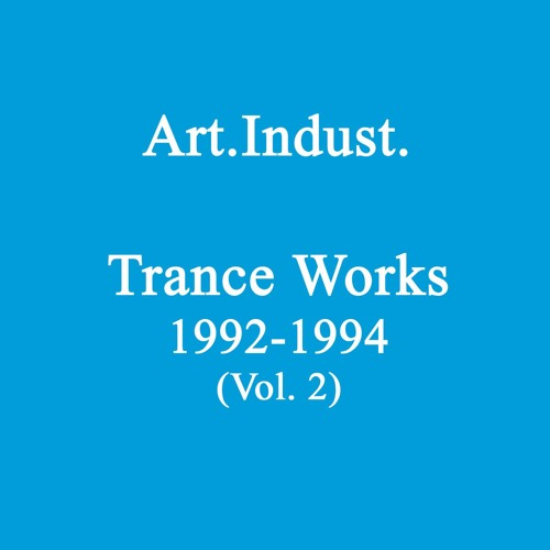 Art.Indust. - Trance Works 1992-1994 (Vol. 2)