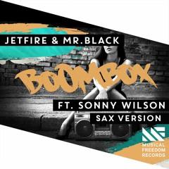 JETFIRE & Mr.Black ft. Sonny Wilson - BoomBox (Sax Version) [FREE DOWNLOAD]