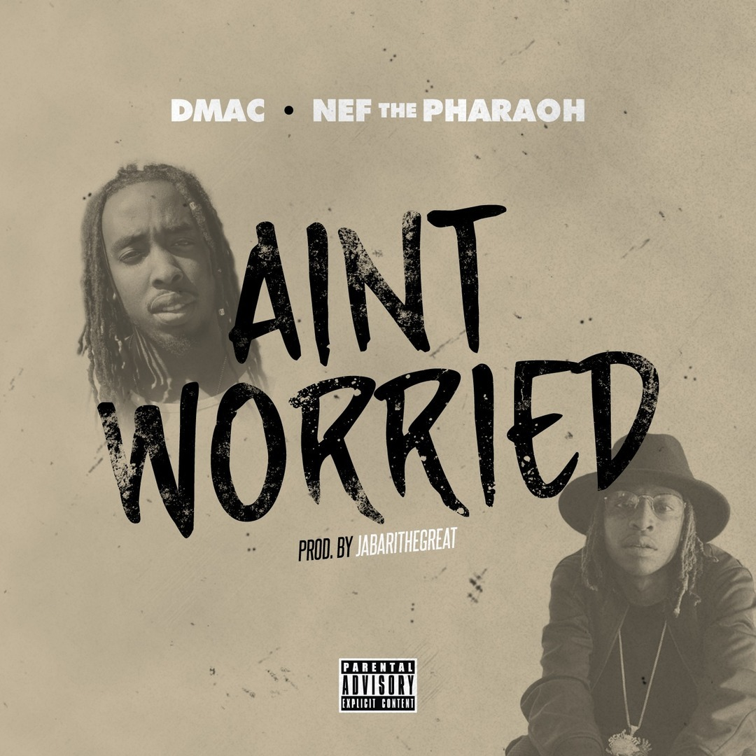 DMac ft. Nef The Pharaoh - Ain't Worried [Thizzler.com Exclusive]