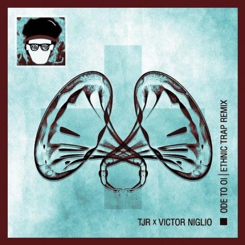 TJR - Ode To Oi (Victor Niglio's Ethnic Trap Remix)
