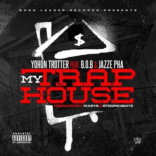 My Trap House ... Yohon Trotter (feat) B.O.B & Jazze Pha