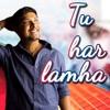 Tu Har Lamha Unplugged Cover