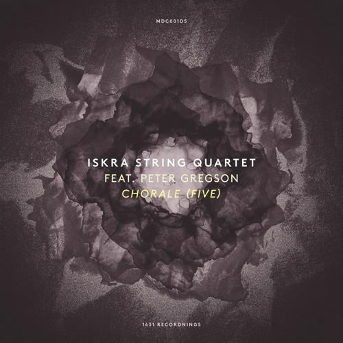 Iskra String Quartet - Chorale (Five)(Composed by Peter Gregson)