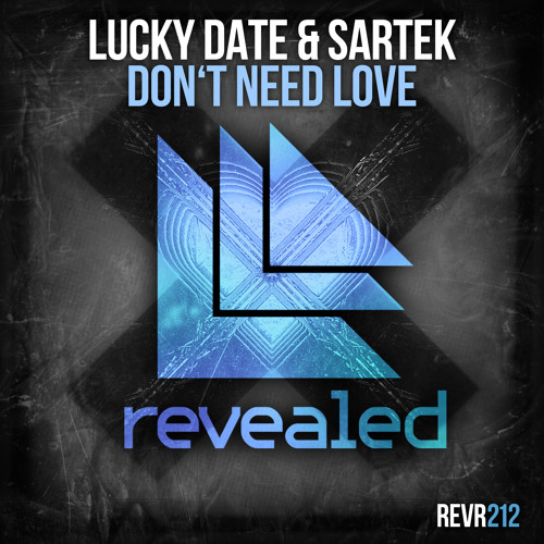 Lucky Date & Sartek - Don't Need Love [OUT NOW!]