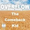 Overflow Bible Study: The Comeback Kid - Bishop David Maldonado