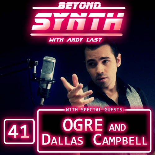 BeyondSynth-41-OGRE and Dallas Campbell