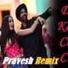 Ke Dil Kare Chu Che Mix Dj Pravesh