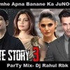 Tujhe Apna Bnane Ka Junoon-HS3-ParTy Mix-Dj Rahul Rbk