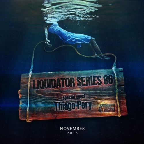 Liquidator Series  86 Special Guest Thiago Pery November 2015