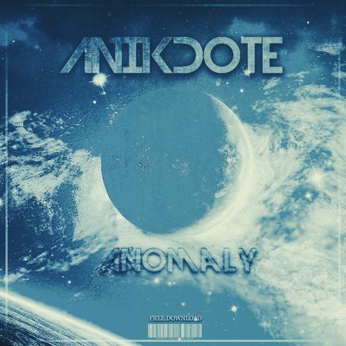 Anikdote - Anomaly (Original Mix)