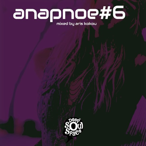 Deep Soul Space Presents Anapnoe #6 - mixed by Aris Kokou