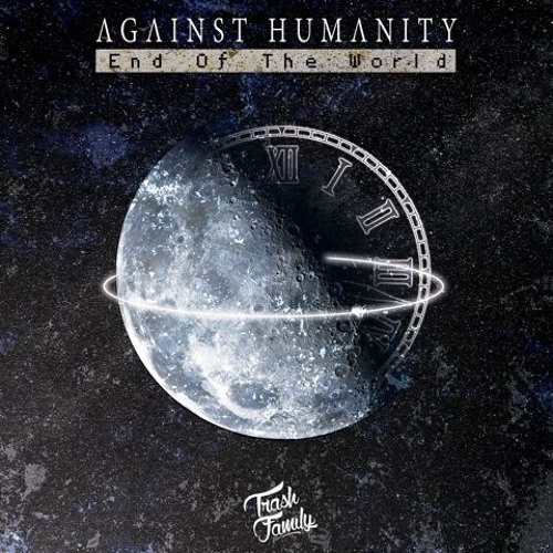 Against Humanity - End of The World (Original Mix)