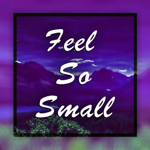 Feel So Small [Free Download]