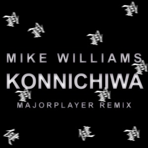 Mike Williams - Konnichiwa(Majorplayer Remix)support From Mike Williams