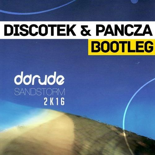 Darude - Sandstorm 2k16 (DISCOTEK & PANCZA Bootleg)