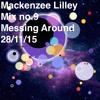 Mix No.9 Mess Around Mix(28/11/15) By Mackenzee Lilley