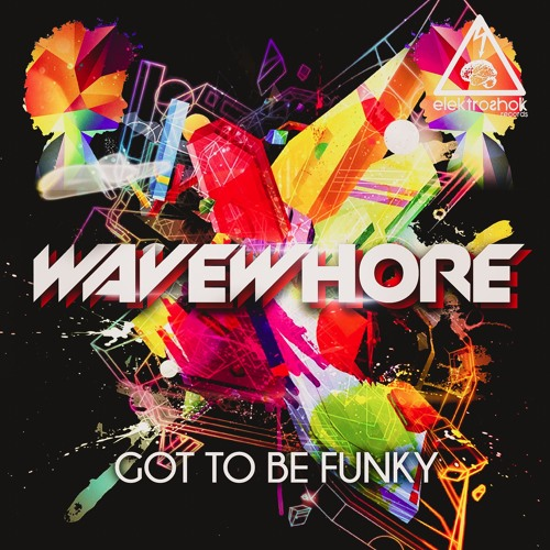 "Wavewhore - ""Got To Be Funky"" - Elektroshok Records"