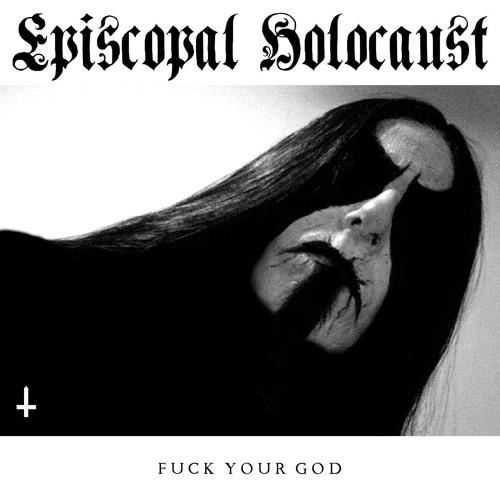 EPISCOPAL HOLOCAUST - Fuck Your God (2015)