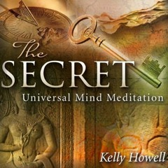 The Secret Universal Mind Meditation By Kelly Howell